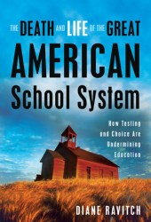 The Death and Life of the Great American School System: How Testing and Choice Are Undermining Education Book