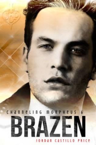 Brazen (Channeling Morpheus, #6) PDF Book by Jordan Castillo Price PDF ePub