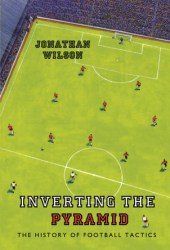 Inverting the Pyramid: The History of Football Tactics Book