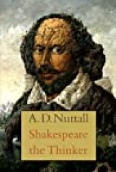 Shakespeare the Thinker Book by A.D. Nuttall