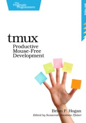Tmux: Productive Mouse-Free Development Book by Brian P. Hogan
