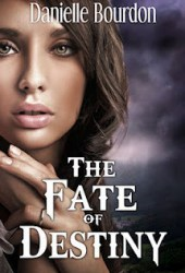 The Fate of Destiny (Fates, #1) Book by Danielle Bourdon