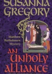An Unholy Alliance (Matthew Bartholomew, #2) Book by Susanna Gregory