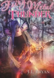 Fairy Metal Thunder (Songs of Magic, #1) Book by J.L. Bryan