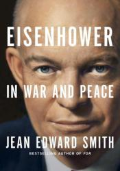Eisenhower in War and Peace Book by Jean Edward Smith