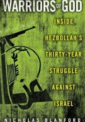 Warriors of God: Inside Hezbollah's Thirty-Year Struggle Against Israel Book by Nicholas Blanford