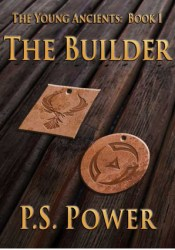 The Builder (The Young Ancients, #1) Book by P.S. Power