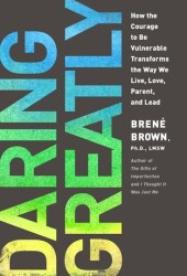Daring Greatly: How the Courage to Be Vulnerable Transforms the Way We Live, Love, Parent, and Lead Book