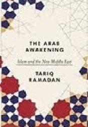 The Arab Awakening: Islam and the New Middle East Book by Tariq Ramadan