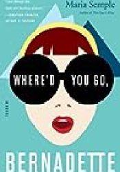 Where'd You Go, Bernadette Book by Maria Semple