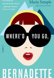 Where'd You Go, Bernadette Book by Maria Semple