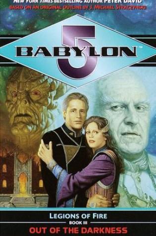 Out of the Darkness (Babylon 5: Legions of Fire, #3) PDF Book by Peter David, J. Michael Straczynski PDF ePub