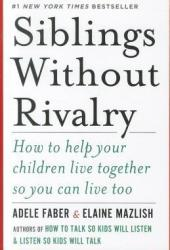 Siblings Without Rivalry: How to Help Your Children Live Together So You Can Live Too Book