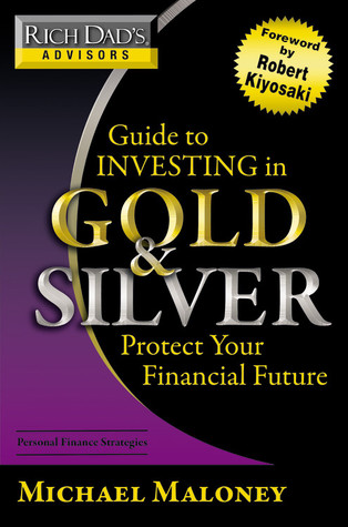 Download Rich Dad's Advisors: Guide to Investing In Gold and Silver: Everything You Need to Know to Profit from Precious Metals Now