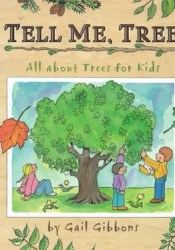 Tell Me, Tree: All About Trees for Kids Book by Gail Gibbons