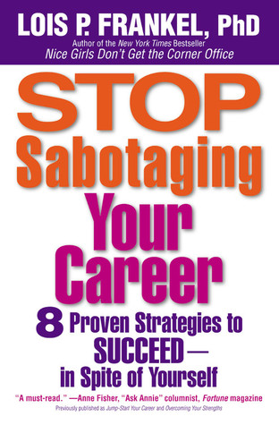 Download Stop Sabotaging Your Career: 8 Proven Strategies to Succeed--In Spite of Yourself
