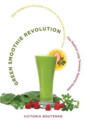 Green Smoothie Revolution: The Radical Leap Towards Natural Health Book by Victoria Boutenko