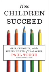 How Children Succeed: Grit, Curiosity, and the Hidden Power of Character Book