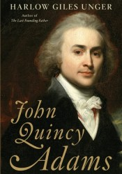 John Quincy Adams Book by Harlow Giles Unger