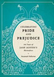 Celebrating Pride and Prejudice: 200 Years of Jane Austen's Masterpiece Book by Susannah Fullerton