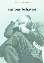 Curious Behavior: Yawning, Laughing, Hiccupping, and Beyond Book by Robert R. Provine