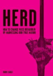Herd: How to Change Mass Behaviour by Harnessing Our True Nature Book by Mark Earls