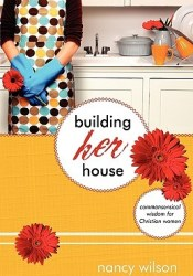 Building Her House: Commonsensical Wisdom for Christian Women Book by Nancy   Wilson