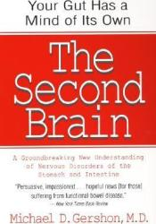 The Second Brain: A Groundbreaking New Understanding of Nervous Disorders of the Stomach and Intestine Book by Michael D. Gershon