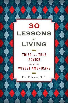30 Lessons for Living: Tried and True Advice from the Wisest ...