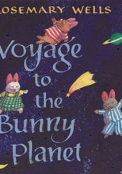Voyage to the Bunny Planet (Voyage to the Bunny Planet, #1-3 Plus Intro) Book by Rosemary Wells