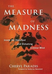 The Measure of Madness: Inside the Disturbed and Disturbing Criminal Mind Book by Cheryl Paradis