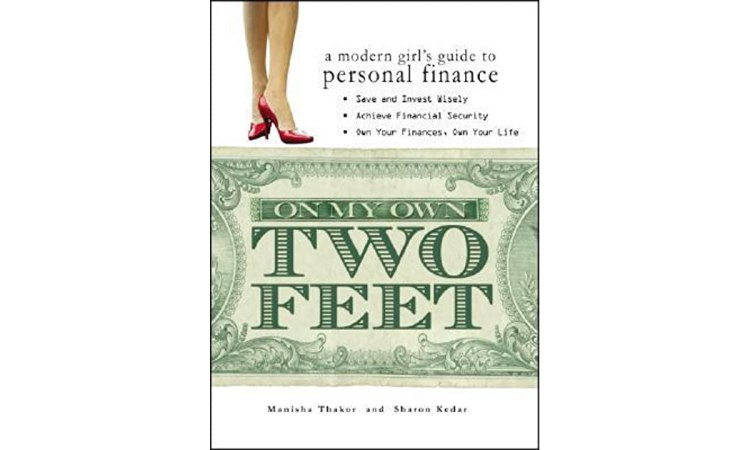 On My Own Two Feet A Modern Girls Guide To Personal Finance By Manisha Thakor Reviews