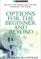 Options for the Beginner and Beyond: Unlock the Opportunities and Minimize the Risks (Financial Times (Prentice Hall)) Book by W. Edward Olmstead