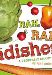 Rah, Rah, Radishes!: A Vegetable Chant Book by April Pulley Sayre