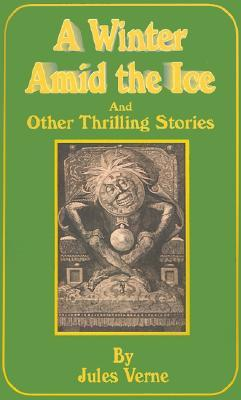 Download A Winter Amid the Ice: And Other Thrilling Stories
