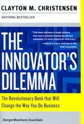 The Innovator's Dilemma: The Revolutionary Book that Will Change the Way You Do Business Book