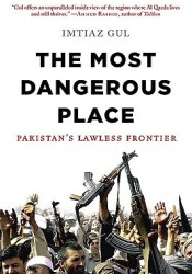 The Most Dangerous Place: Pakistan's Lawless Frontier Book by Imtiaz Gul