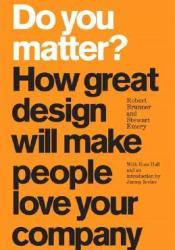 Do You Matter? How Great Design Will Make People Love Your Company Book by Robert Brunner