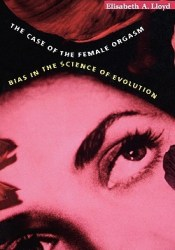 Case of the Female Orgasm: Bias in the Science of Evolution Book by Elisabeth A. Lloyd