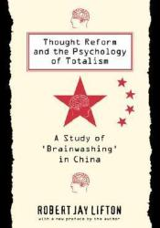 Thought Reform and the Psychology of Totalism: A Study of 'brainwashing' in China Book by Robert Jay Lifton