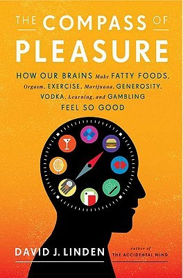 The Compass of Pleasure: How Our Brains Make Fatty Foods, Orgasm ...