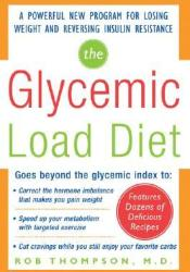 The Glycemic-Load Diet: A Powerful New Program for Losing Weight and Reversing Insulin Resistance Book by Rob Thompson