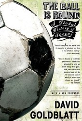 The Ball is Round: A Global History of Soccer Book