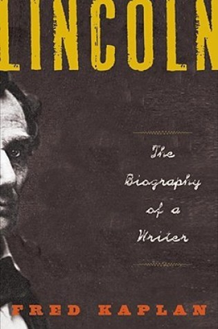 Lincoln: The Biography of a Writer PDF Book by Fred Kaplan PDF ePub