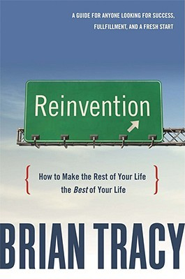 Download Reinvention: How to Make the Rest of Your Life the Best of Your Life