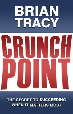 Download Crunch Point: The 21 Secrets to Succeeding When It Matters Most