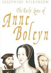 The Early Loves of Anne Boleyn Book by Josephine Wilkinson