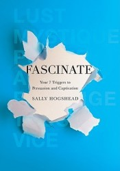 Fascinate: Unlocking the Secret Triggers of Influence, Persuasion, and Captivation Book by Sally Hogshead