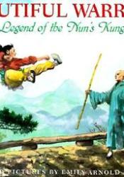 Beautiful Warrior: The Legend of the Nun's Kung Fu Book by Emily Arnold McCully
