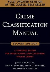 Crime Classification Manual: A Standard System for Investigating and Classifying Violent Crimes Book by John Edward Douglas